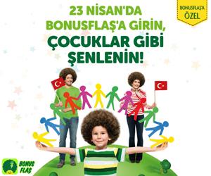 23 NİSAN'DA BONUSFLAŞ'A GİRİN,<br/>Çocuklar gibi şenlenin!