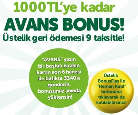 1000 TL'ye kadar Avans Bonus!<br/> ÜSTELİK GERİ ÖDEMESİ 9 TAKSİTLE!