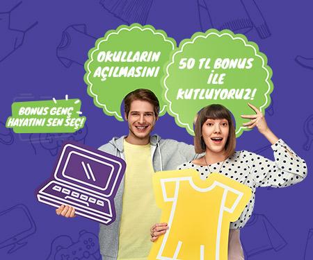 Okulların açılmasını 50 TL <br> bonus ile kutluyoruz!