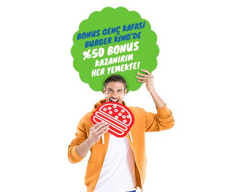 Bonus Genç kafası Burger King'de,<br> %50 bonus kazanırım yemeklerin hepsinde!